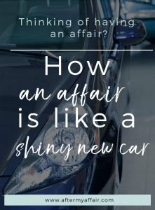 How affairs are like shiny new cars