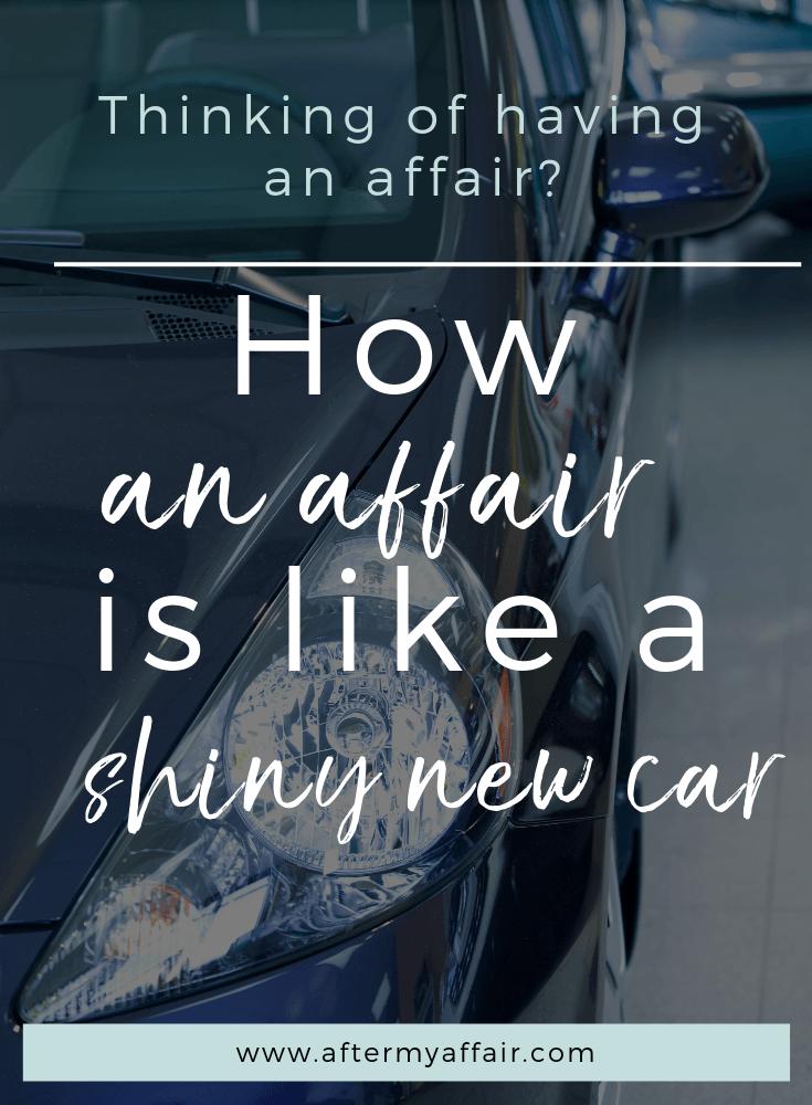 How an affair is like a shiny new car - After My Affair