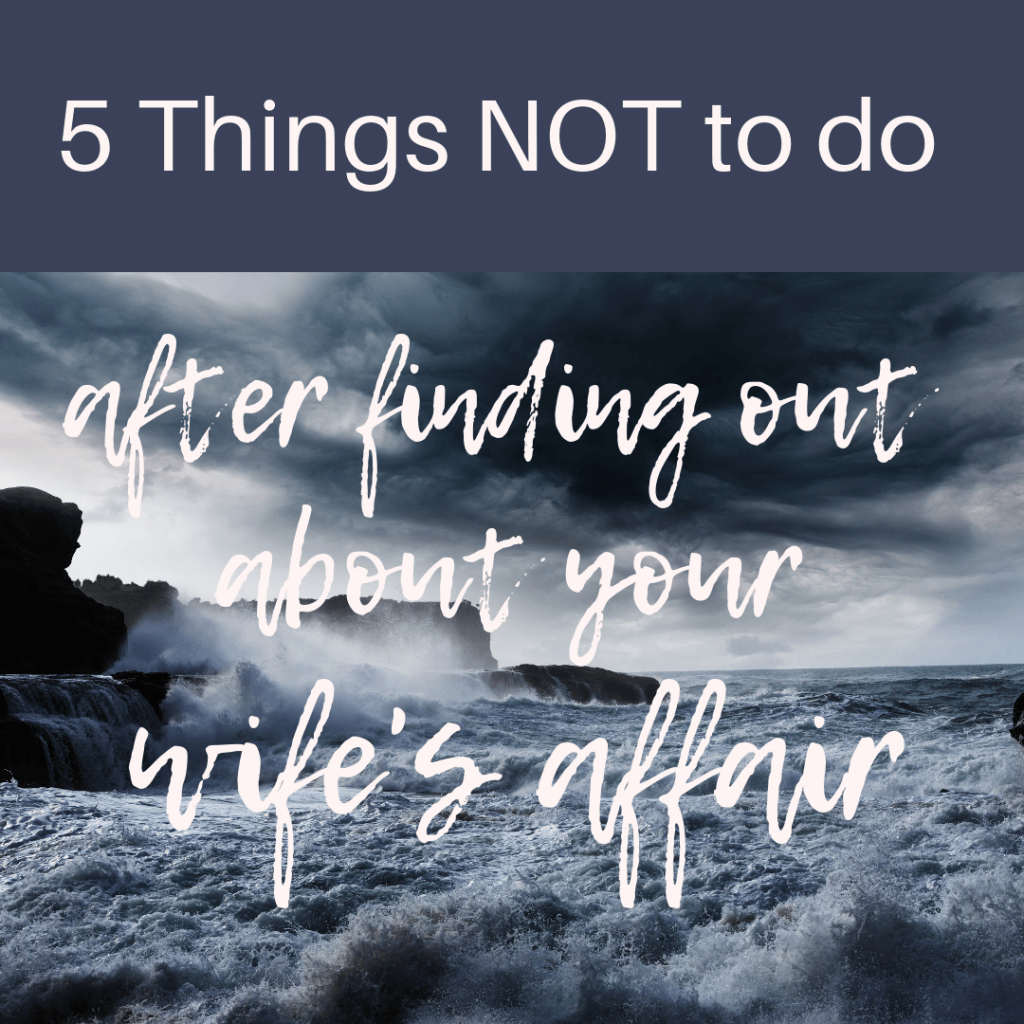 What not to do after finding out wife affair