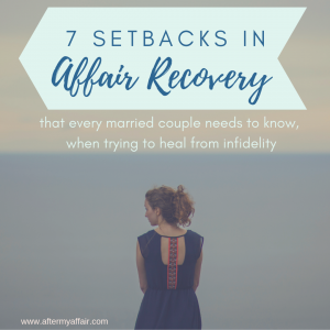 7 Setbacks In Affair Recovery - After My Affair