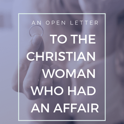 An Open Letter To The Christian Woman Who Had An Affair