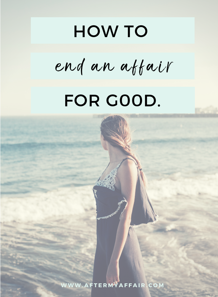 How To End An Affair For Good - After My Affair