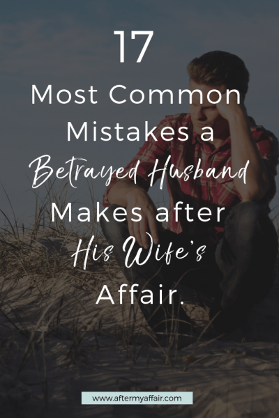 17 most common mistakes a betrayed husband makes