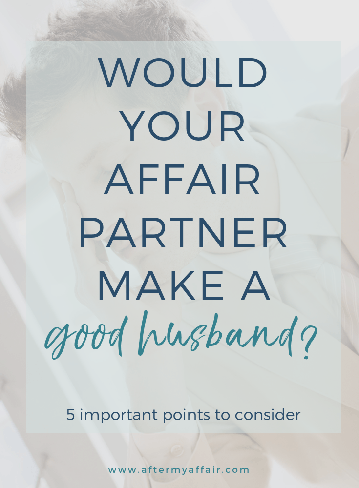 Would your affair partner make a good husband? - After My Affair