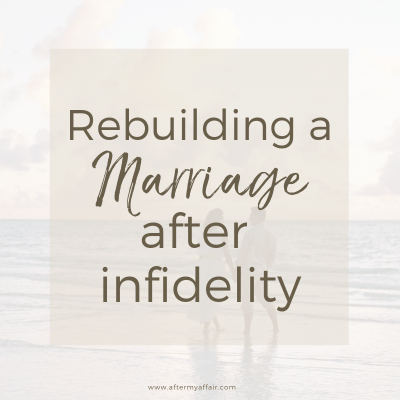 rebuilding a marriage after infidelity