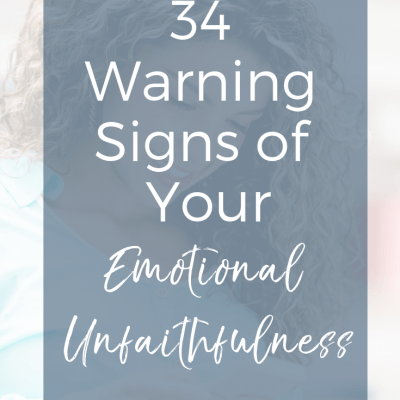 34 Warning Signs Of Your Emotional Unfaithfulness