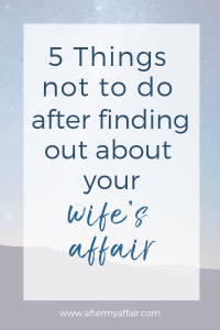 what not to do after finding out about wifes affair