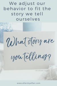 we adjust our behavior by story we tell ourselves
