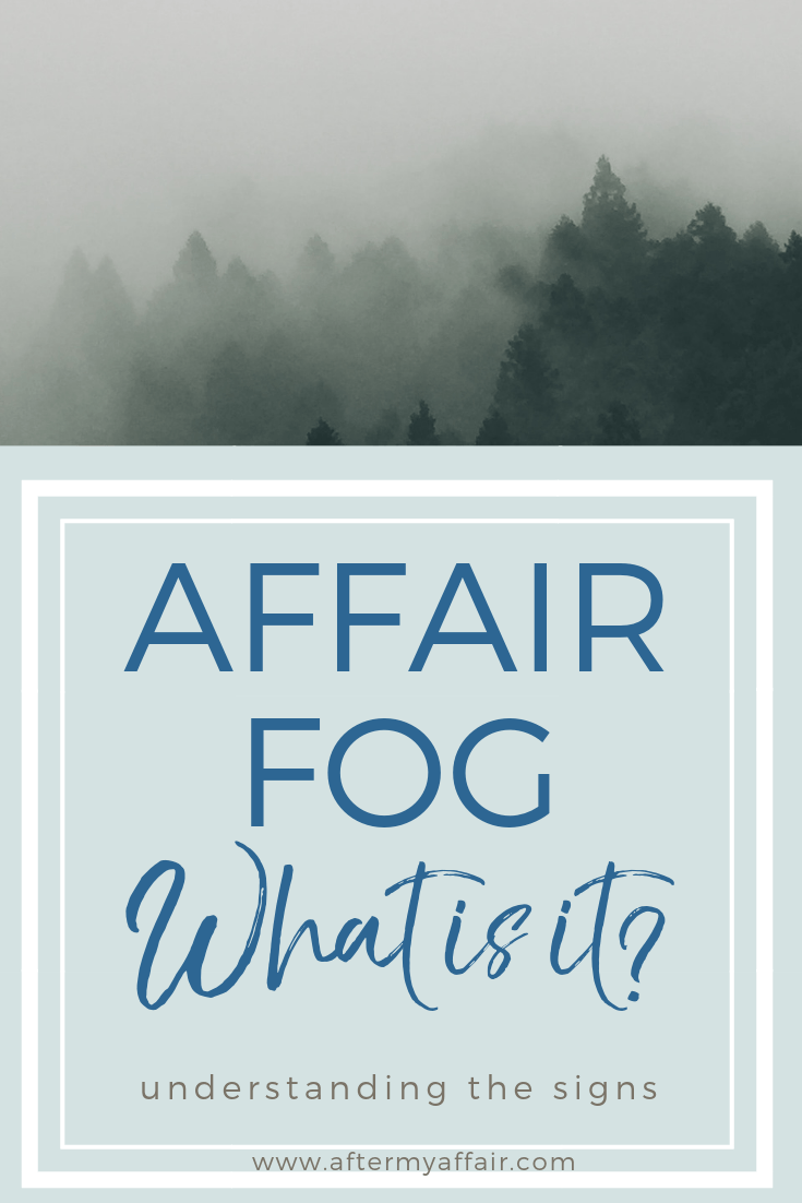 What Is Affair Fog-5 signs to watch for - After My Affair