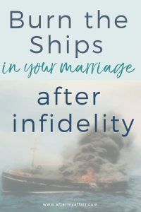 burn the ships in marriage after infidelity