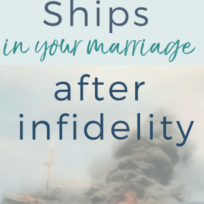 Burn the Ships In Your Marriage After Infidelity