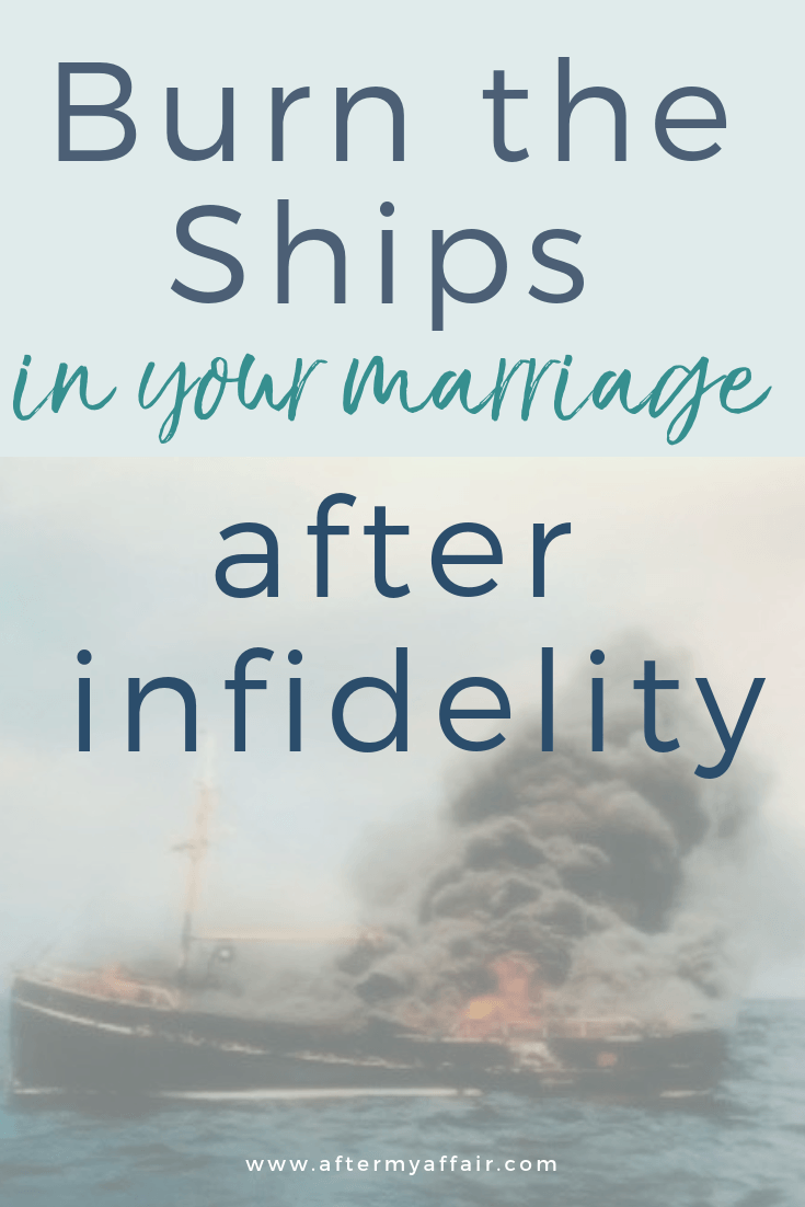 Burn the Ships In Your Marriage After Infidelity - After My