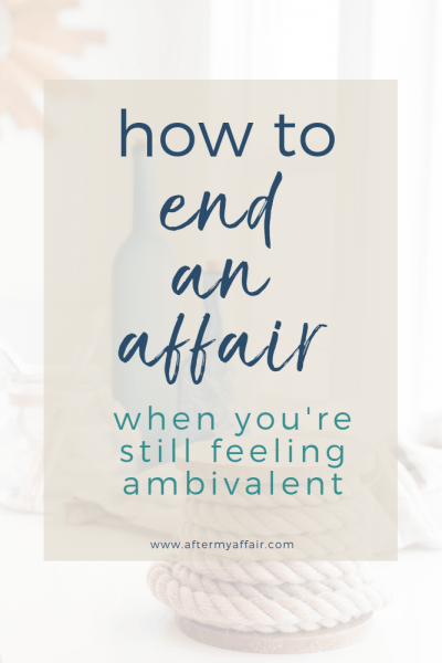how to end affair when ambivalent