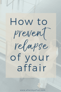how to prevent relapse of your affair