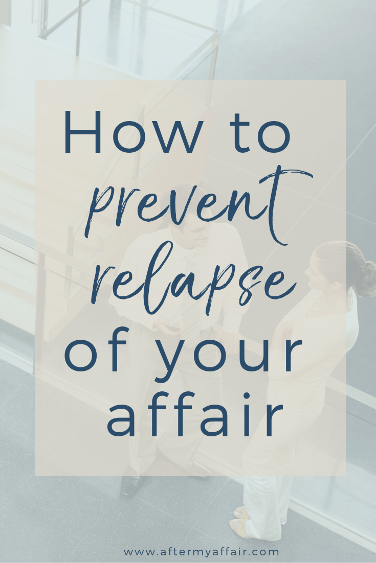 How To Prevent Relapse Of Your Affair - After My Affair