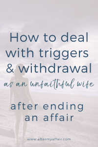 how to deal with triggers and withdrawal after affair