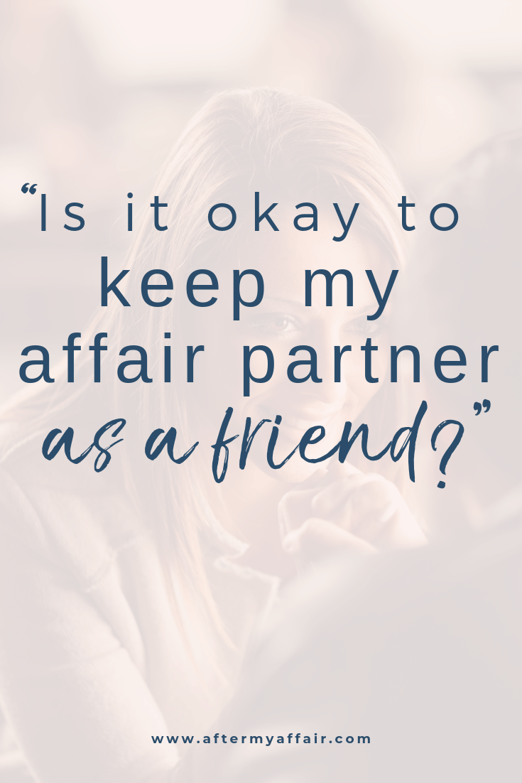 6 Reasons Not To Stay Friends With Affair Partner - After My