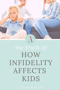 how infidelity affects the kids