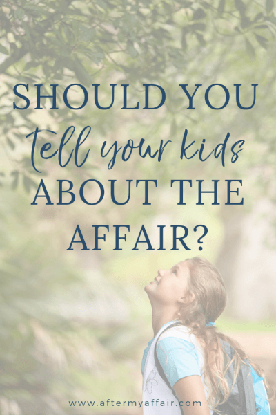 Should the children know you've had an affair?