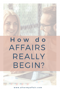 Stage 1-how do affairs begin - After My Affair