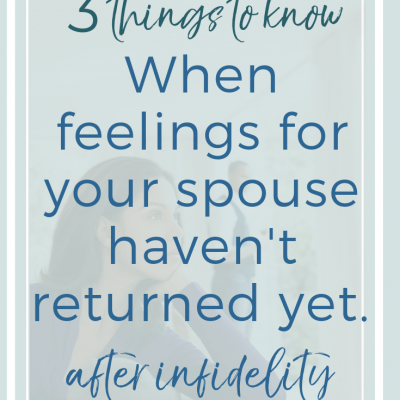 When feelings for your spouse haven't returned yet after infidelity