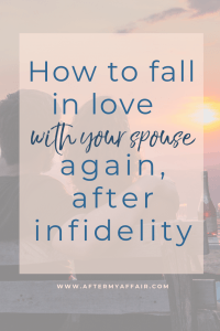 How to fall in love with spouse after infidelity