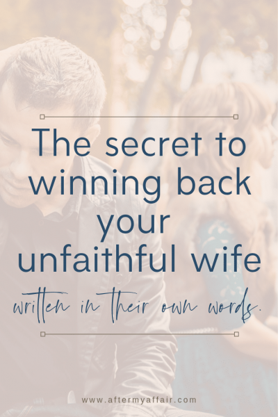 The Secret To Winning Back Your Unfaithful Wife-In Their Own Words.