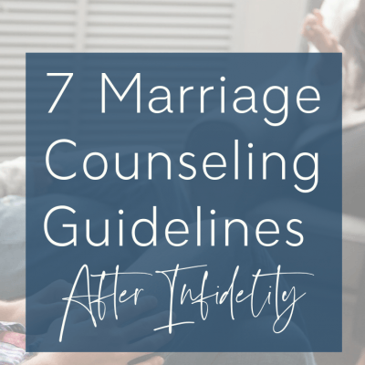 7 Marriage Counseling Guidelines After Infidelity