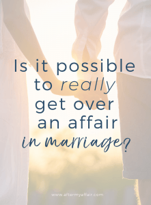 Is It Possible To Get Over An Affair In Marriage After My