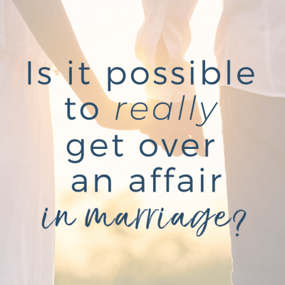 Is It Possible To Get Over An Affair In Marriage?