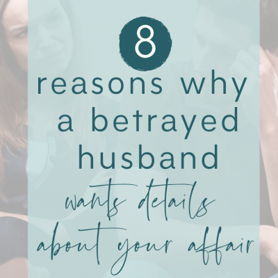 8 Reasons Why Betrayed Husband Wants Details About Your Affair.