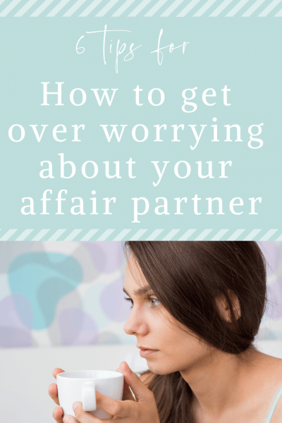 How To Get Over Worrying About Your Affair Partner