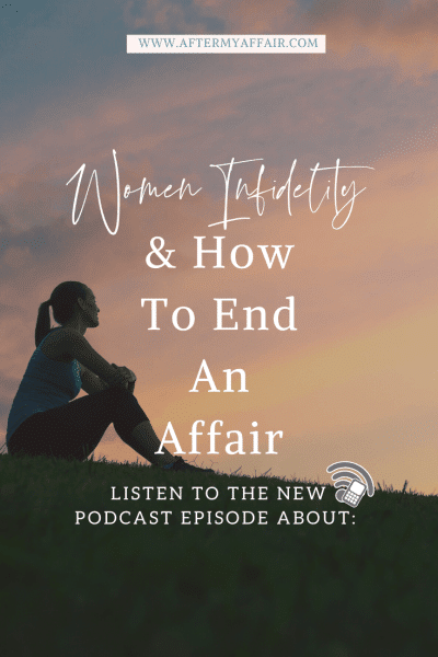 Podcast Episode- Women Infidelity & How To End An Affair