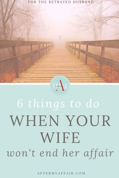 What To Do When Your Wife Won't End Her Affair.