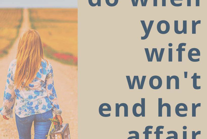 when wife won't end affair