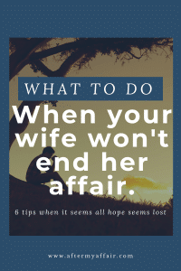 6 tips on what to do when your wife won't end her affair