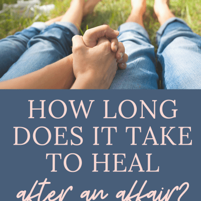 How Long Does It Take To Heal After An Affair?