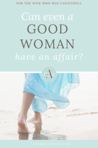 can even a good woman have an affair?