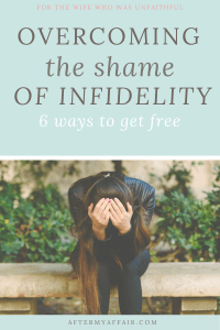 get free of the shame of your affair
