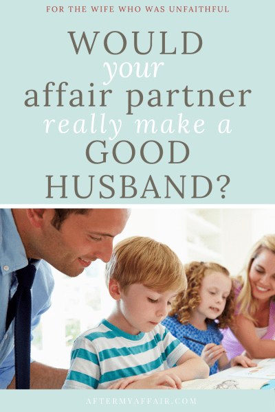 Would your affair partner make a good husband?