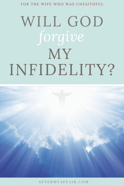 Will God forgive my infidelity?