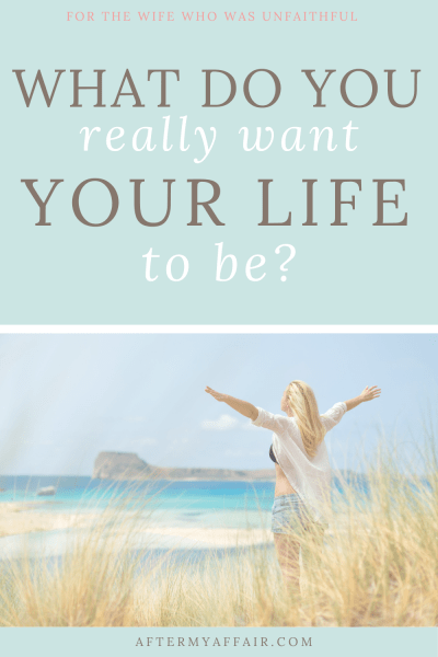 What do you want your life to be?