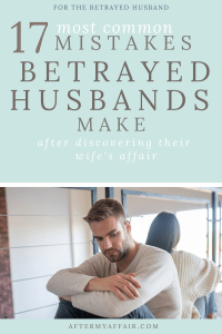 17 mistakes betrayed husbands make after their wifes affair