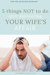 what not to do after discovering wife's affair