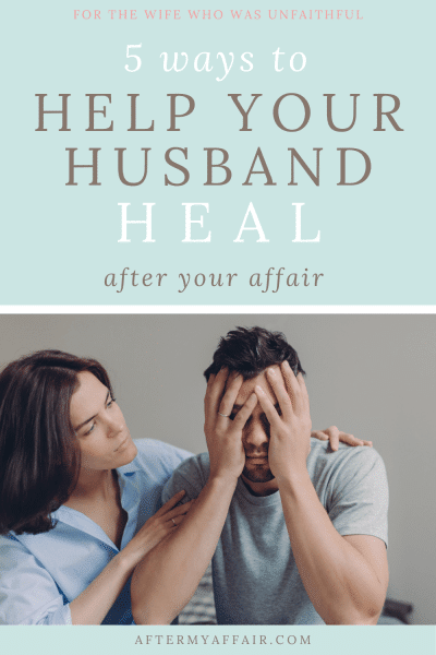 5 ways to help your husband heal after your infidelity