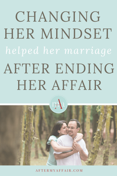 How this wife changed her mindset to heal her marriage after her affair.