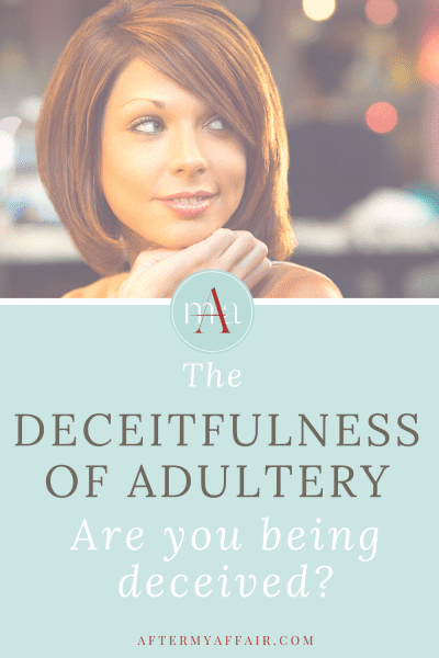 The deceitfulness of adultery- are you being deceived?